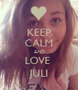 KEEP CALM AND LOVE  JULI - Personalised Poster large