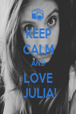 KEEP CALM AND LOVE  JULIA! - Personalised Poster large