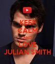 KEEP CALM AND LOVE JULIAN SMITH - Personalised Poster large