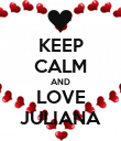 KEEP CALM AND LOVE JULIANA - Personalised Poster large