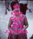 KEEP CALM AND LOVE JULIANNA - Personalised Poster large