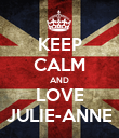 KEEP CALM AND LOVE JULIE-ANNE - Personalised Poster large
