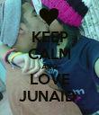 KEEP CALM AND LOVE JUNAID  - Personalised Poster large