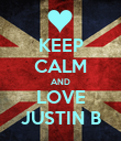 KEEP CALM AND LOVE JUSTIN B - Personalised Poster large
