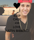 KEEP CALM AND LOVE  JUSTIN BIEBER♥ - Personalised Poster large