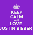 KEEP CALM AND LOVE  JUSTIN BIEBER♡ - Personalised Poster large