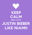 KEEP CALM AND LOVE JUSTIN BIEBER LIKE NIAMH - Personalised Poster large