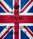 KEEP CALM AND Love Justin Bieber !! X - Personalised Poster large