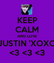 KEEP CALM AND LOVE JUSTIN 'XOXO <3 <3 <3 - Personalised Poster large
