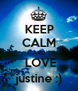 KEEP CALM AND  LOVE justine :) - Personalised Poster large