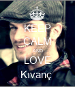 KEEP CALM AND LOVE Kıvanç  - Personalised Large Wall Decal