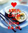 KEEP CALM AND Love KA <3 - Personalised Poster large