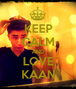 KEEP CALM AND LOVE KAAN - Personalised Poster large