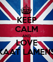KEEP CALM AND LOVE KAAT LAMENS - Personalised Poster large