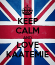 KEEP CALM AND LOVE KAATEMIE - Personalised Poster small