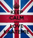 KEEP CALM AND LOVE KAATEMIE - Personalised Poster large