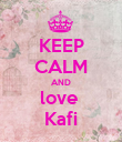 KEEP CALM AND love  Kafi - Personalised Poster large