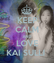 KEEP CALM AND LOVE KAI SULLI  - Personalised Poster large