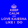KEEP CALM AND LOVE KAIESHA LIKE I  DO - Personalised Poster large