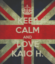 KEEP CALM AND LOVE KAIO H. - Personalised Poster large