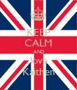 KEEP CALM AND love Kaithen - Personalised Poster large