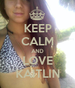 KEEP CALM AND LOVE KAITLIN - Personalised Poster large