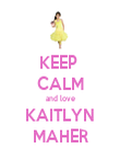 KEEP  CALM and love KAITLYN MAHER - Personalised Poster large
