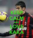 KEEP CALM AND LOVE KAKA - Personalised Poster large