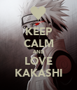 KEEP CALM AND LOVE KAKASHI - Personalised Poster large