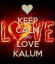 KEEP CALM AND LOVE KALUM - Personalised Poster large