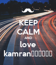 KEEP CALM AND love kamran😇😇😇😇😇😇 - Personalised Poster large
