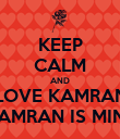 KEEP CALM AND LOVE KAMRAN ♥ KAMRAN IS MINE ♥ - Personalised Poster large