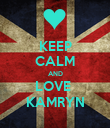 KEEP CALM AND LOVE  KAMRYN - Personalised Poster large