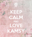 KEEP CALM AND LOVE KAMSY - Personalised Poster large