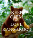 KEEP CALM AND LOVE KANGAROOS - Personalised Poster large