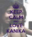 KEEP CALM AND LOVE KANIKA - Personalised Poster large