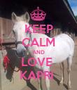 KEEP CALM AND LOVE  KAPRI  - Personalised Poster large