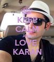 KEEP CALM AND LOVE  KARAN - Personalised Poster large