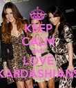 KEEP CALM AND LOVE KARDASHIANS - Personalised Poster large