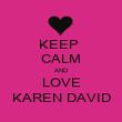KEEP  CALM AND LOVE KAREN DAVID - Personalised Poster large