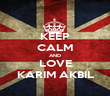KEEP CALM AND LOVE KARIM AKBIL - Personalised Poster large