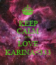 KEEP CALM AND LOVE KARINA<333 - Personalised Poster large