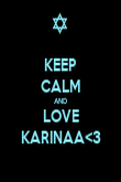 KEEP CALM AND LOVE KARINAA<3 - Personalised Poster large
