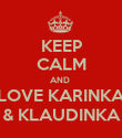 KEEP CALM AND  LOVE KARINKA & KLAUDINKA - Personalised Poster large