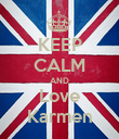 KEEP CALM AND Love Karmen - Personalised Poster large