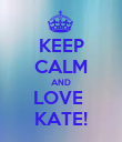 KEEP CALM AND LOVE  KATE! - Personalised Poster large