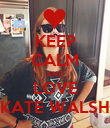 KEEP CALM AND LOVE KATE WALSH - Personalised Poster large