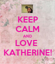 KEEP CALM AND LOVE  KATHERINE! - Personalised Poster small