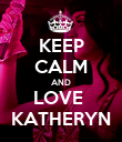 KEEP CALM AND LOVE  KATHERYN - Personalised Poster large