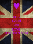 KEEP CALM AND LOVE  KATHRYN <3<3 - Personalised Poster large